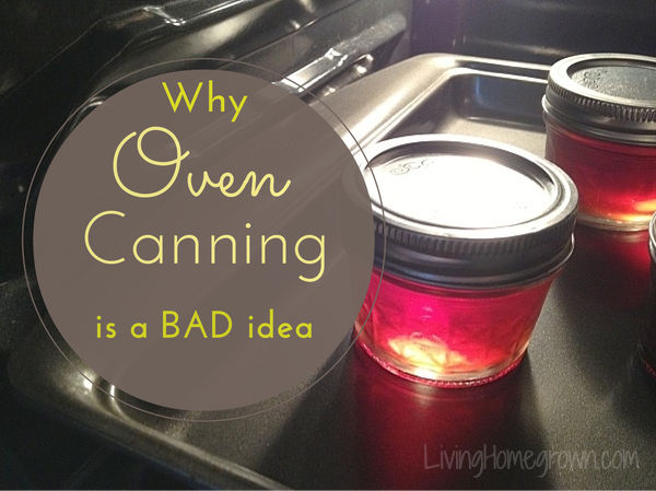 Why Oven Canning is Not Recommended - LivingHomegrown.com