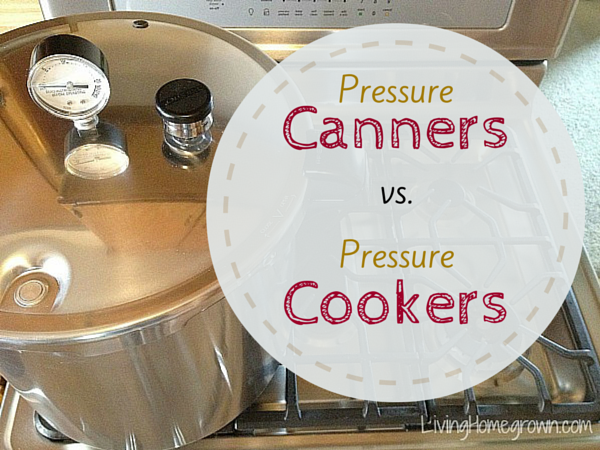 Pressure Canners Vs Cookers Livinghomegrown