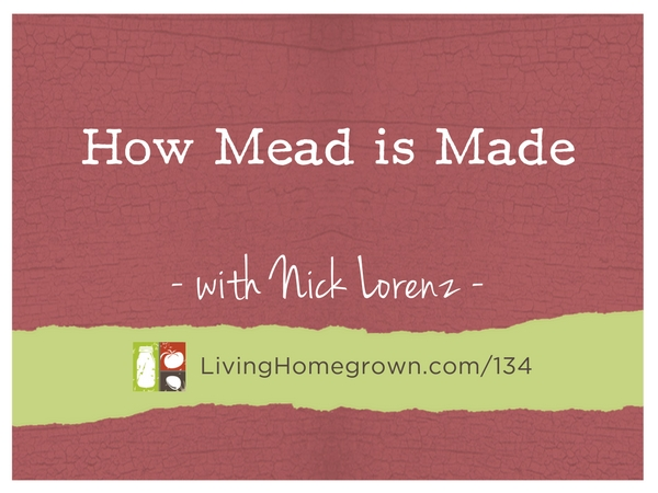 LH 134 How Meade is Made with Nick Lorenz on LivingHomegrown.com