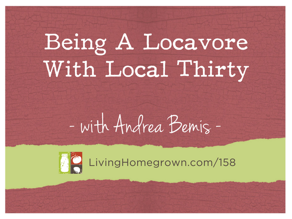 Being A Locavore - www.LivingHomegrown.com