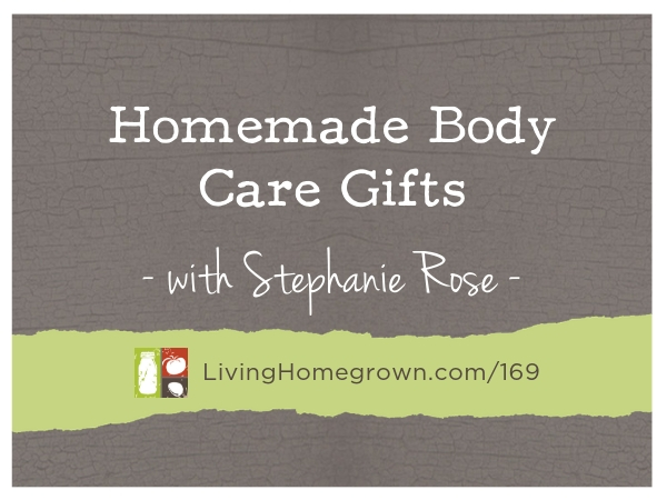 LH 169 Homemade Body Care Gifts - www.LivingHomegrown.com